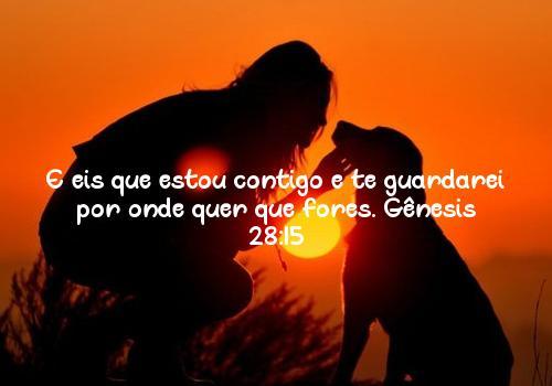 E eis que estou contigo e te guardarei por onde quer que fores. Gênesis 28:15