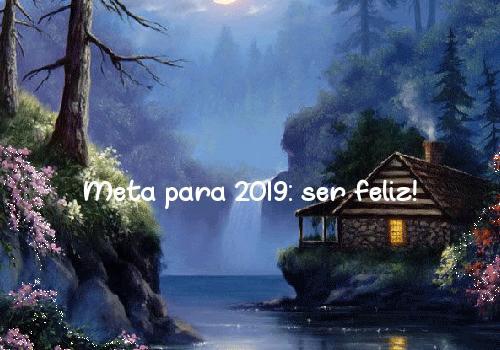 Meta para 2019: ser feliz!
